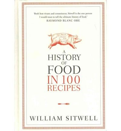 AHistory of Food in 100 Recipes by Sitwell, William ( Author ) ON Apr-12-2012, Hardback