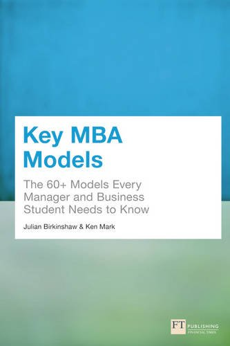 Key MBA Models:The 60+ Models Every Manager and Business Student Needsto Know