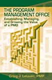 The Program Management Office: Establishing, Managing And Growing the Value of a PMO