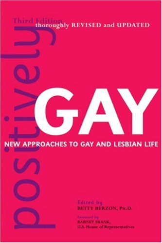Positively Gay: New Approaches to Gay and Lesbian Life