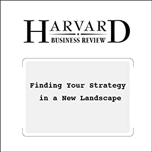 Finding Your Strategy in a New Landscape (Harvard Business Review) Periodical