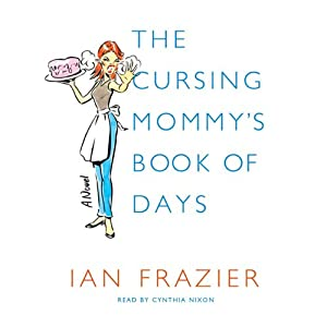 The Cursing Mommy's Book of Days: A Novel | [Ian Frazier]