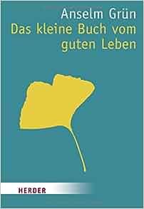 Das kleine Buch vom guten Leben: Anselm Grün: 9783451070440: Amazon
