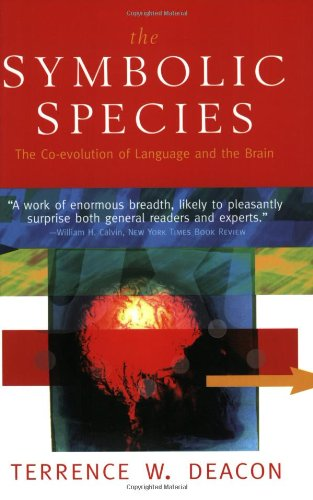 The Symbolic Species: The Co-evolution of Language and the Brain: Terrence W. Deacon: 9780393317541: Amazon.com: Books