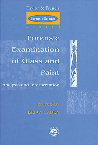 Forensic Examination Of Glass And Paint: Analysis And Interpretation (Themes In History)