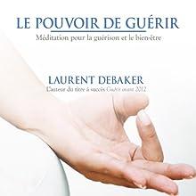 Le pouvoir de guérir: Méditation pour la guérison et le bien-être | Livre audio Auteur(s) : Laurent Debaker Narrateur(s) : Laurent Debaker