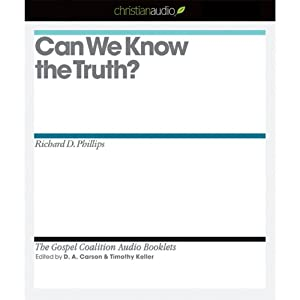 Can We Know the Truth? | [Richard D. Phillips]