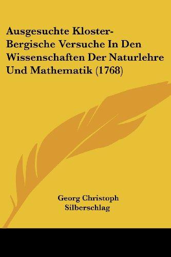 Ausgesuchte Kloster-Bergische Versuche in Den Wissenschaften Der Naturlehre Und Mathematik (1768)
