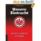 Unsere Eintracht: Eintracht Frankfurt - Die Chronik