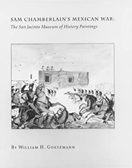 Sam Chamberlain's Mexican War: The San Jacinto Museum of History Paintings - Hardcover