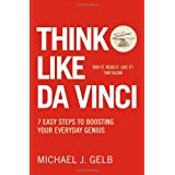 Think Like Da Vinci: 7 Easy Steps to Boosting Your Everyday Geniusby Michael Gelb