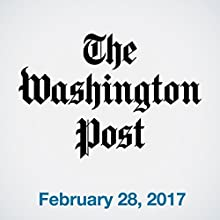 Top Stories Daily from The Washington Post, February 28, 2017 Magazine Audio Auteur(s) :  The Washington Post Narrateur(s) : Sam Scholl