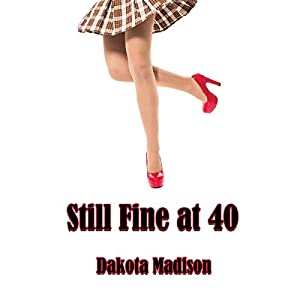 Still Fine at Forty | [Dakota Madison]