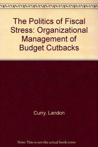 The Politics of Fiscal Stress: Organizational Management of Budget Cutbacks PDF