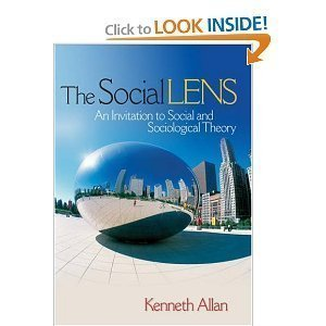The Social Lens - An Invitation to Social and Sociological Theory - 1st (First) Edition (Paperback), by Kenneth Allan
