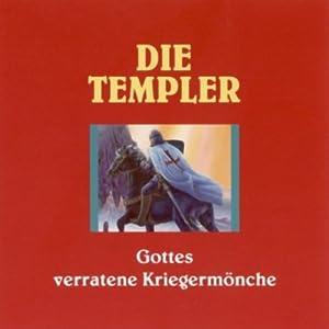Die Templer - Gottes verratene Kriegermönche Hörbuch