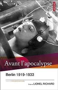 Avant l'apocalypse : Berlin 1919-1933 par Lionel Richard