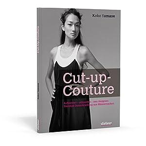 Cut-up-Couture: Auftrennen - Schneiden - neu designen: Trendige Damenkleidung aus Mä