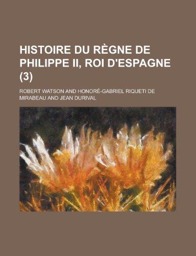 Histoire Du Regne de Philippe II, Roi D'Espagne (3 )