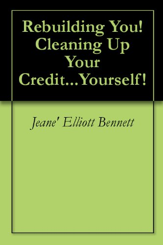 Rebuilding You! Cleaning Up Your Credit...Yourself!