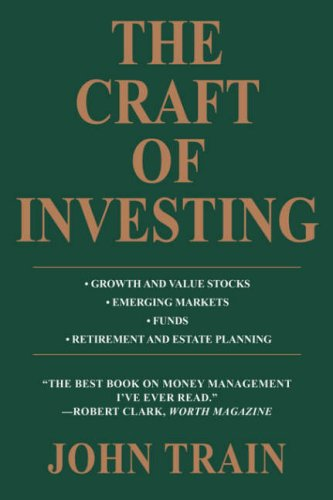 The Craft of Investing: Growth and Value Stocks • Emerging Markets • Funds • Retirement and Estate Planning