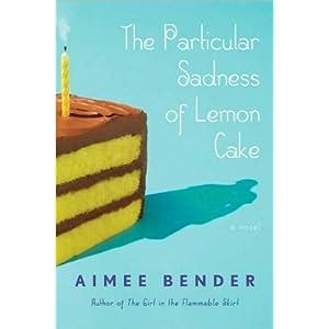 Aimee Bender'sThe Particular Sadness of Lemon Cake: A Novel (Hardcover)(2010)
