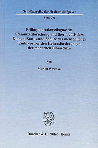 Präimplantationsdiagnostik, Stammzellforschung und therapeutisches Klonen: Status und Schutz des menschlichen Embryos vor den Herausforderungen der ... (Schriftenreihe der Hochschule Speyer)