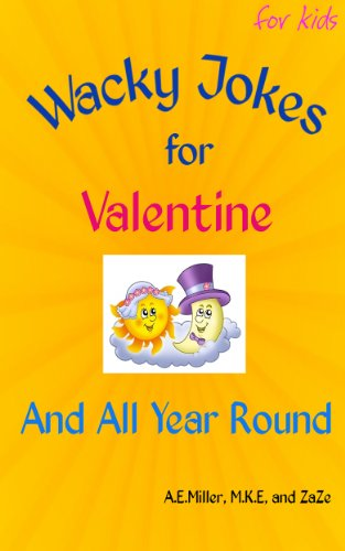 A.E. Miller - Wacky Jokes For Valentine and All Year Round: FOR KIDS