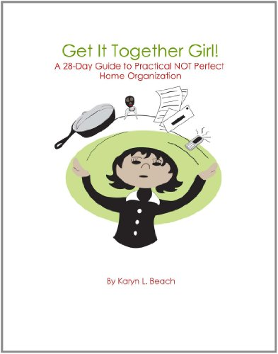 Get It Together Girl!: A 28-Day Guide to Practical NOT Perfect Home Organization (Get It Togther Girl!)