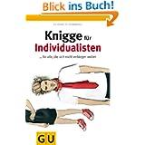 Knigge für Individualisten: ... für alle, die sich nicht verbiegen wollen (GU Reader K,G&S)