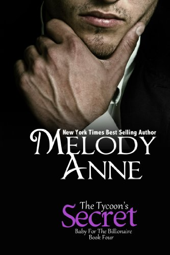 The Tycoon's Secret - Baby for the Billionaire - Book Four (Baby for the Billionare) by Melody Anne