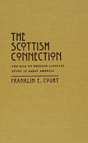 The Scottish Connection: The Rise of English Literary Study in Early America