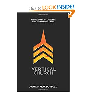 Vertical Church: What Every Heart Longs for. What Every Church Can Be. James MacDonald