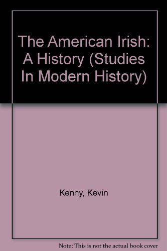 The American Irish: A History (Studies In Modern History)