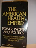 The American Health Empire: Power, Profits, and Politics (0394714539) by Ehrenreich, Barbara
