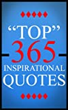 Inspirational Quotes: Top 365 Inspirational Quotes and Motivational Quotes