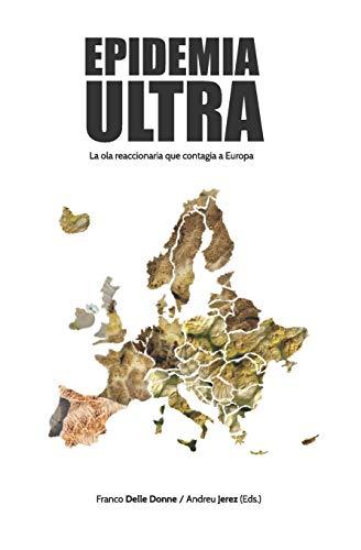 Epidemia Ultra La ola reaccionaria que contagia a Europa  [Delle Donne, Franco - Jerez, Andreu] (Tapa Blanda)