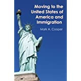 Moving to the United States of America and Immigrationby Mark A. Cooper