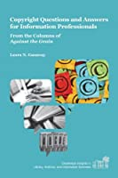 Copyright Questions and Answers for Information Professionals: From the Columns of Against the Grain (Charleston Insights in Library, Archival, and Information Sciences)