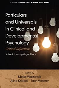 Particulars and Universals in Clinical and Developmental Psychology: Critical Reflections - A book honoring Roger Bibace