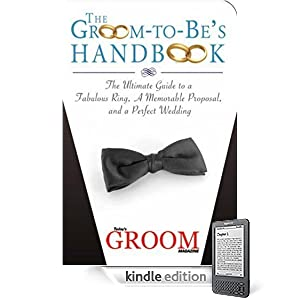 The Groom-to-Be's Handbook: The Ultimate Guide to a Fabulous Ring, a Memorable Proposal, and a Perfect Wedding