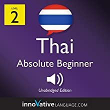 Learn Thai - Level 2: Absolute Beginner Thai: Volume 1: Lessons 1-25 Discours Auteur(s) :  Innovative Language Learning LLC Narrateur(s) :  ThaiPod101.com