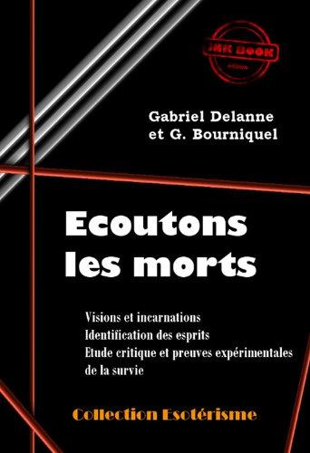 Écoutons les Morts (édition intégrale): Visions et incarnations. Identification des esprits. Etude critique et preuves expérimentales de la survie