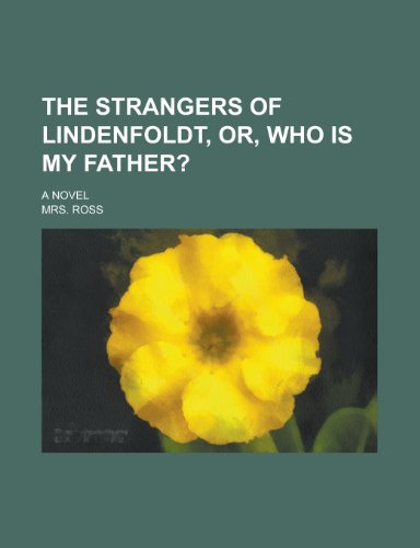 The Strangers of Lindenfoldt, Or, Who Is My Father?; A Novel