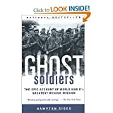 Ghost Soldiers : The Forgotten Epic Story of World War IIs Most Dramatic Mission