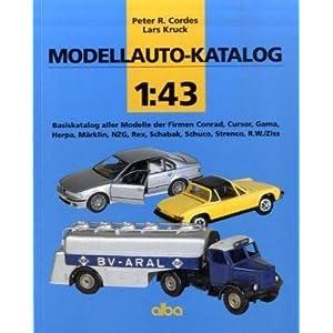 Modellauto-Katalog 1:43: Basiskatalog aller Modelle der Firmen Conrad, Cursor, Gama,Herpa, Märklin,