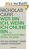 Wer bin ich, wenn ich online bin...: und was macht mein Gehirn solange?  - Wie das Internet unser Denken ver�ndert