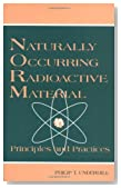 Naturally Occurring Radioactive Materials: Principles and Practices (Advances in Environmental Sci.)