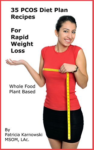 35 PCOS Diet Plan Recipes for Rapid Weight Loss by Patricia Karnowski MSOM