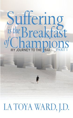 Suffering is the Breakfast of Champions: My Journey to the Bar